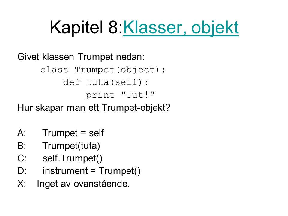 Kapitel 8:Klasser, objektKlasser, objekt Givet klassen Trumpet nedan: class Trumpet(object): def tuta(self): print Tut! Hur skapar man ett Trumpet-objekt.