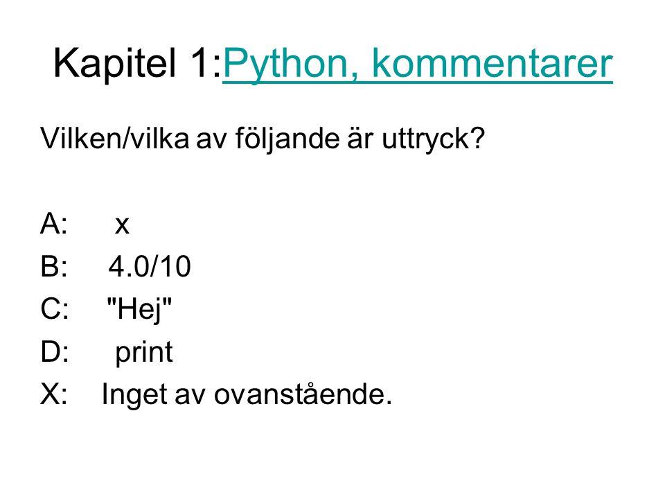 Kapitel 1:Python, kommentarerPython, kommentarer Vilken/vilka av följande är uttryck.