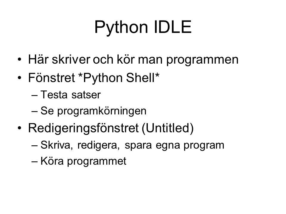 Python IDLE Här skriver och kör man programmen Fönstret *Python Shell* –Testa satser –Se programkörningen Redigeringsfönstret (Untitled) –Skriva, redigera, spara egna program –Köra programmet