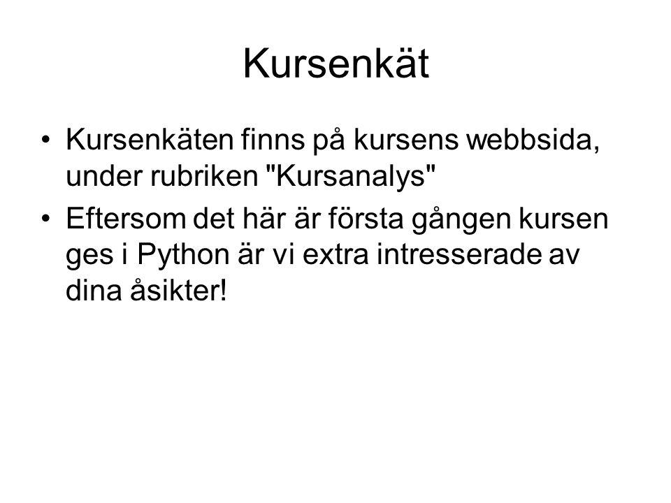 Kursenkät Kursenkäten finns på kursens webbsida, under rubriken Kursanalys Eftersom det här är första gången kursen ges i Python är vi extra intresserade av dina åsikter!