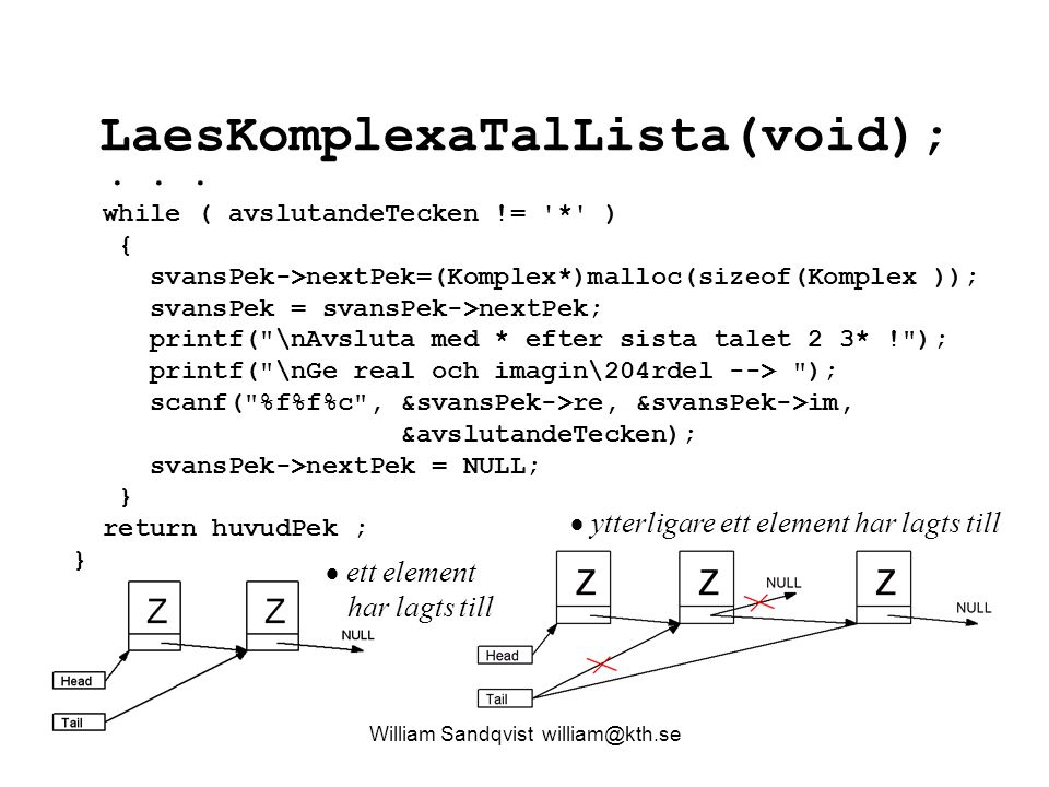 LaesKomplexaTalLista(void); William Sandqvist william@kth.se while ( avslutandeTecken != '*' ) { svansPek->nextPek=(Komplex*)malloc(sizeof(Komplex ));