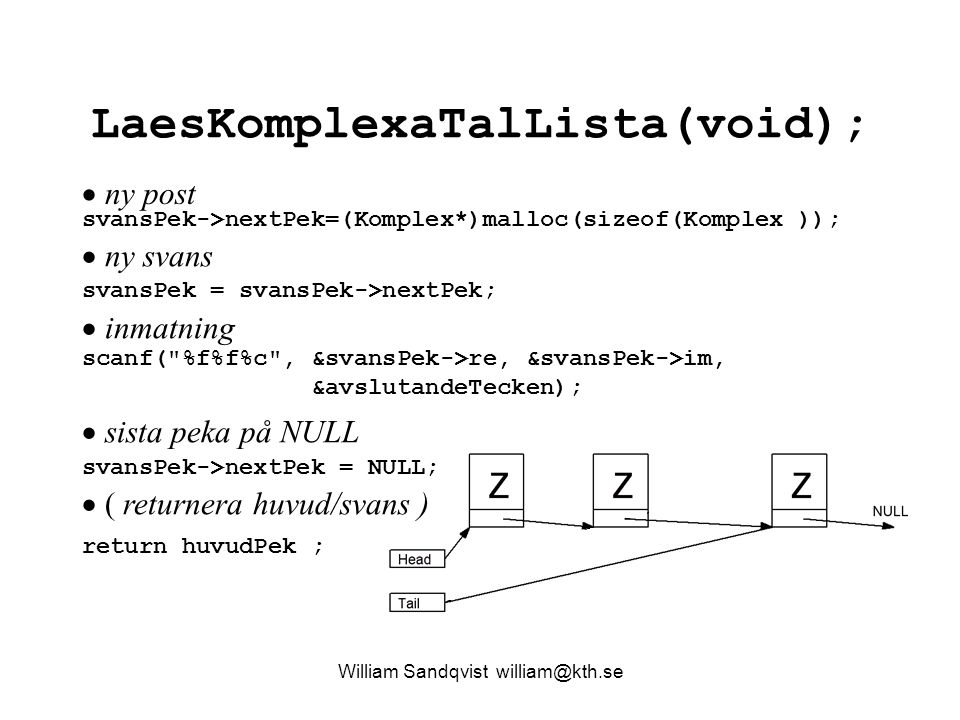 LaesKomplexaTalLista(void); William Sandqvist william@kth.se return huvudPek ; svansPek->nextPek=(Komplex*)malloc(sizeof(Komplex ));  ny post  ny sv