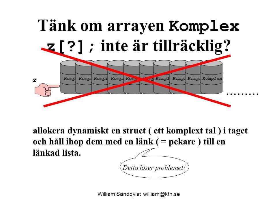 Länkad lista William Sandqvist william@kth.se inget = null re im pekare re im pekare re im pekare re im pekare Den nya strukturen, posten  allokera dynamiskt en tunna i taget efter behov  låt föregående tunna peka ut nästa för att hålla ihop data