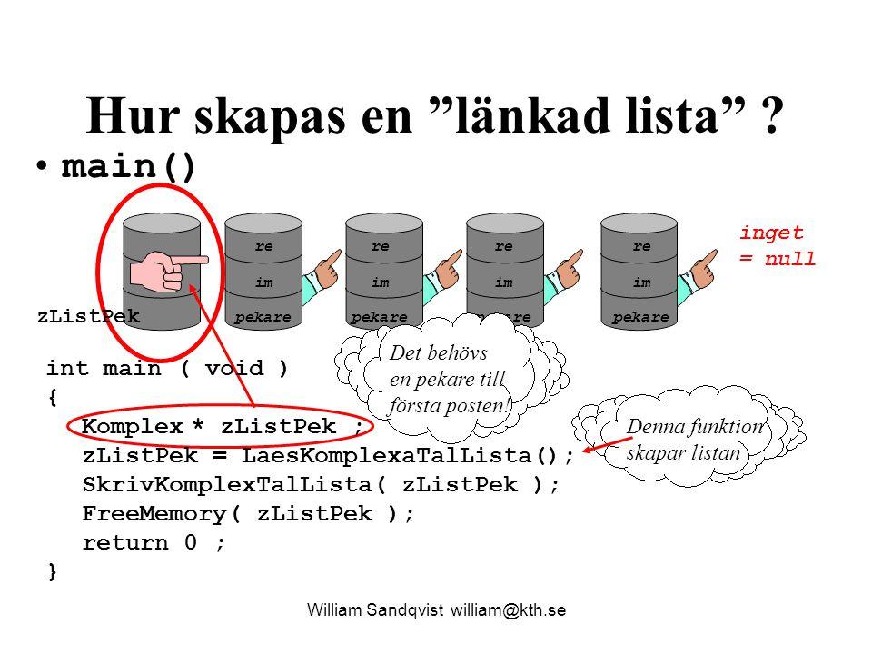 linklist.c William Sandqvist william@kth.se /* linklist.c länkad lista med struct av komplexa tal */ #include #include typedef struct Komplex { float re; /* realdel */ float im; /* Imaginärdel */ struct Komplex * nextPek; /* pekare till nästa i listan */ } Komplex ; Komplex* LaesKomplexaTalLista( void ); void SkrivKomplexTalLista( Komplex * zListPek ); void FreeMemory( Komplex * zListPek );