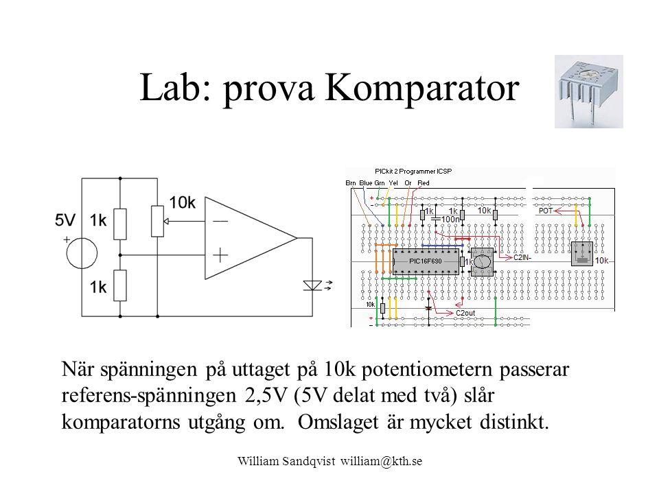 William Sandqvist william@kth.se Lab: prova Komparator När spänningen på uttaget på 10k potentiometern passerar referens-spänningen 2,5V (5V delat med två) slår komparatorns utgång om.