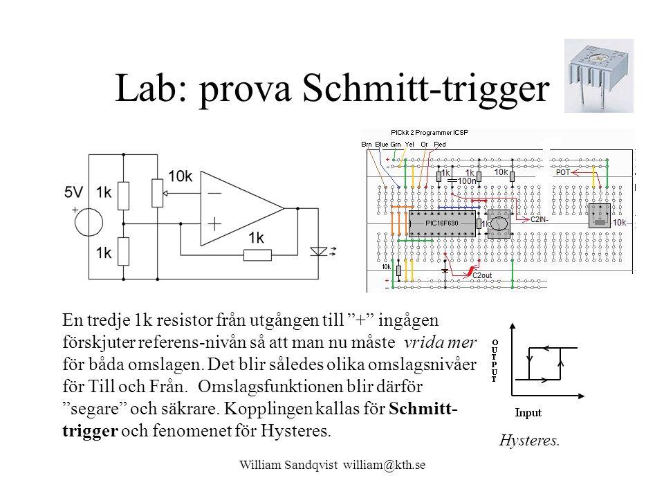 William Sandqvist william@kth.se Lab: prova Schmitt-trigger En tredje 1k resistor från utgången till + ingågen förskjuter referens-nivån så att man nu måste vrida mer för båda omslagen.