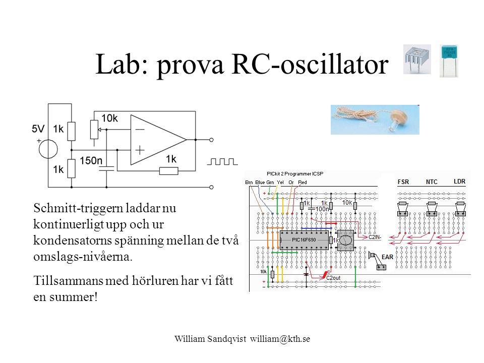 William Sandqvist william@kth.se Lab: prova RC-oscillator Schmitt-triggern laddar nu kontinuerligt upp och ur kondensatorns spänning mellan de två oms