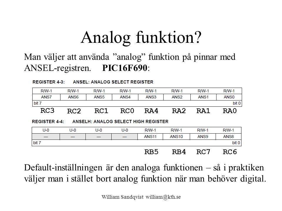 """Analog funktion? William Sandqvist william@kth.se Man väljer att använda """"analog"""" funktion på pinnar med ANSEL-registren. PIC16F690: Default-inställni"""