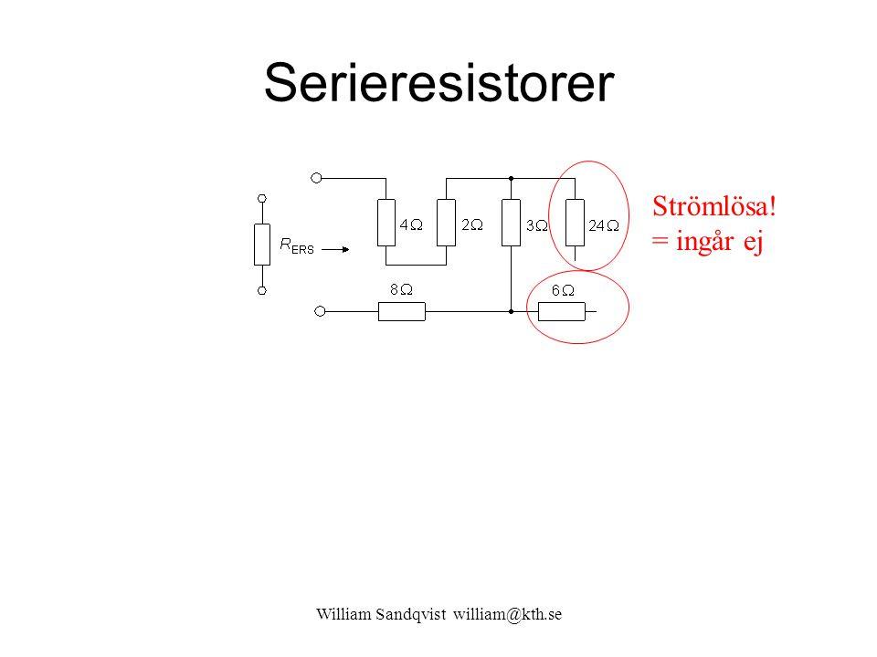 William Sandqvist william@kth.se Serieresistorer Strömlösa! = ingår ej