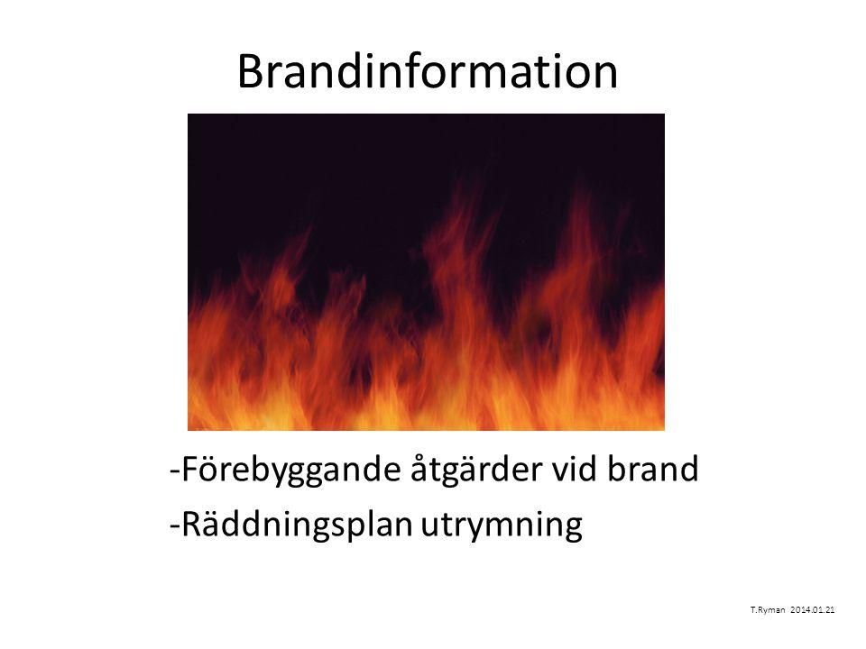 Brandinformation -Förebyggande åtgärder vid brand -Räddningsplan utrymning T.Ryman 2014.01.21
