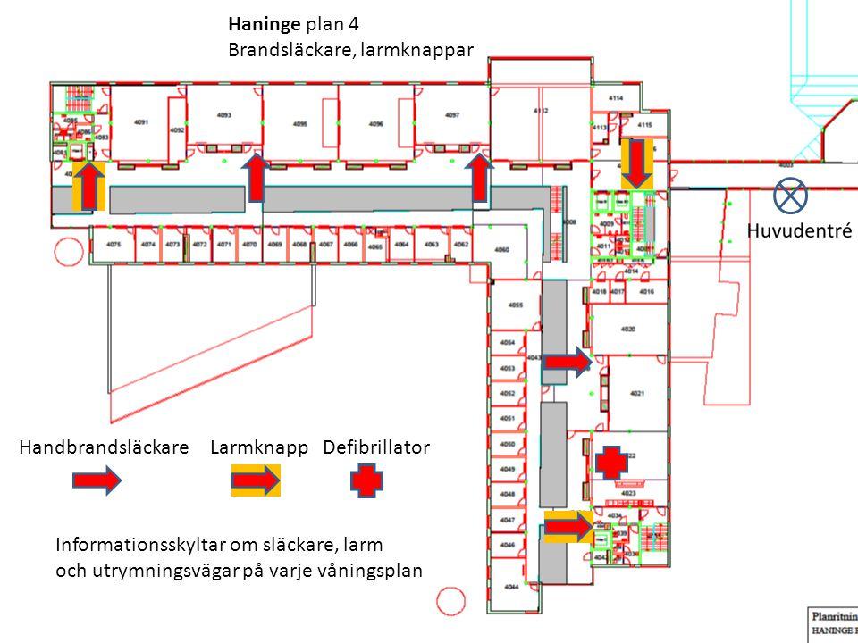 Haninge plan 4 Brandsläckare, larmknappar Handbrandsläckare Larmknapp Defibrillator Informationsskyltar om släckare, larm och utrymningsvägar på varje