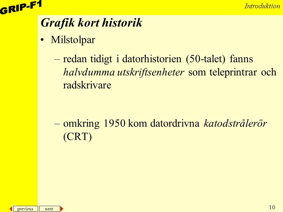 previous next 10 Introduktion Grafik kort historik Milstolpar –redan tidigt i datorhistorien (50-talet) fanns halvdumma utskriftsenheter som teleprint