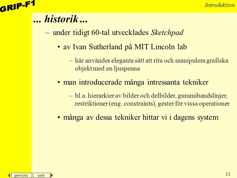 previous next 11 Introduktion... historik... –under tidigt 60-tal utvecklades Sketchpad av Ivan Sutherland på MIT Lincoln lab –här användes eleganta s