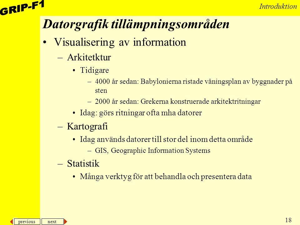 previous next 18 Introduktion Datorgrafik tillämpningsområden Visualisering av information –Arkitetktur Tidigare –4000 år sedan: Babylonierna ristade