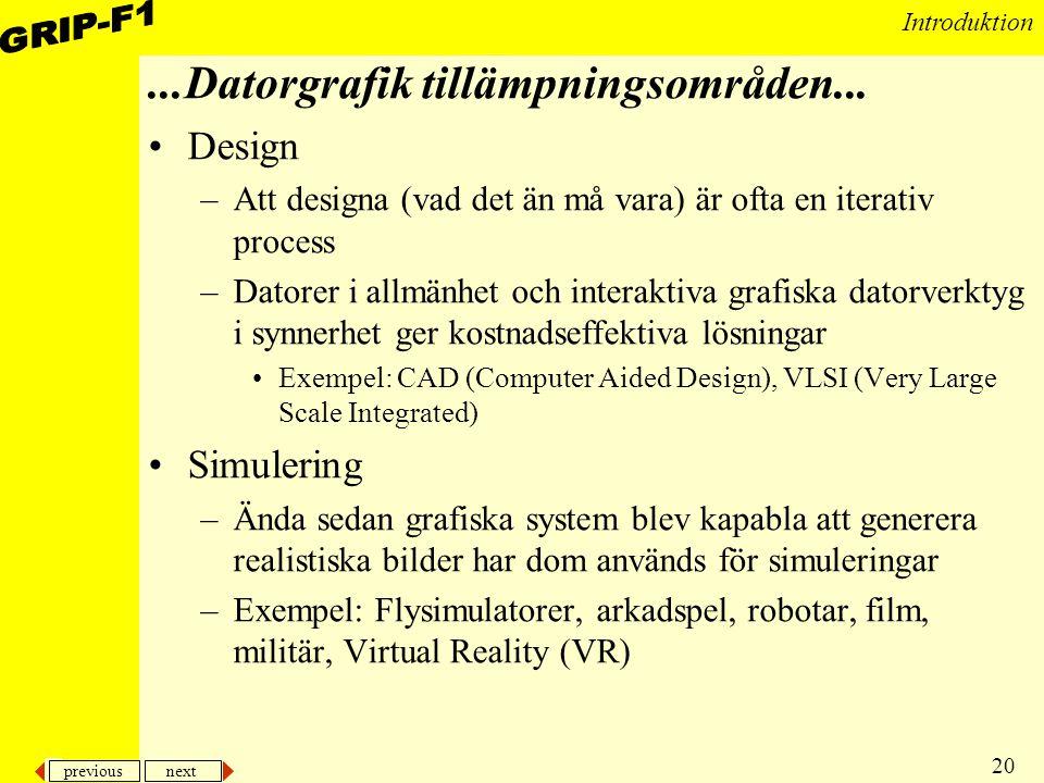 previous next 21 Introduktion...Datorgrafik tillämpningsområden Användargränssnitt –Användarsynvinkel Fönstersystem Grafiska interaktiva tillämpningar Internet –Utvecklarsynvinkel Grafiska bibliotek av komponenter Frameworks för att konstruera grafiska och interaktiva tillämpningar Grafiska programmerings- och utvecklingsverktyg Gränssnittsbyggare