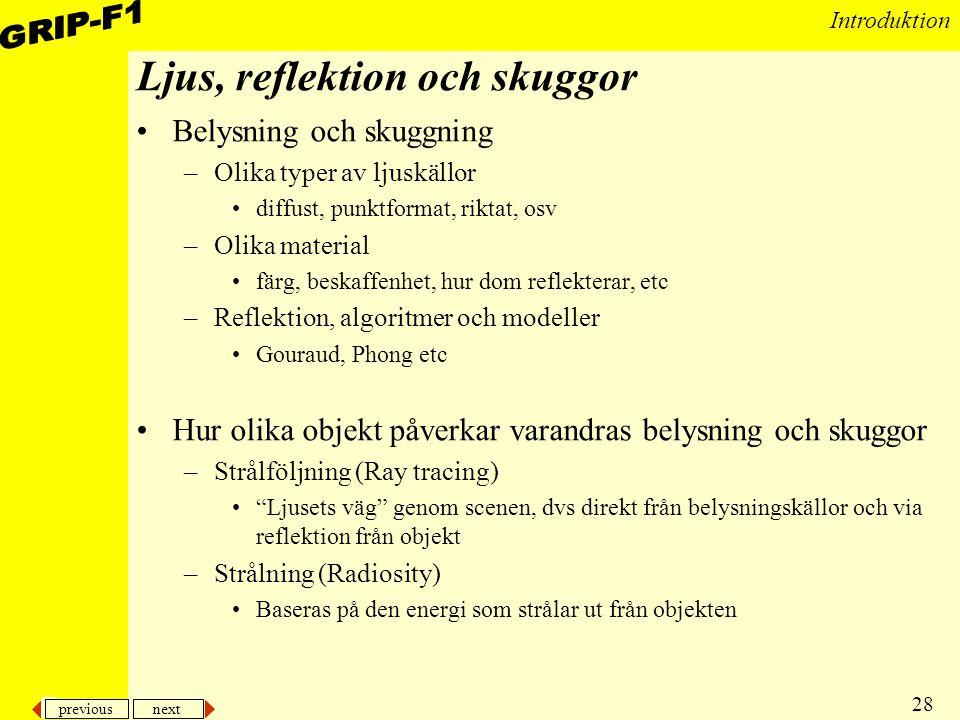 previous next 28 Introduktion Ljus, reflektion och skuggor Belysning och skuggning –Olika typer av ljuskällor diffust, punktformat, riktat, osv –Olika