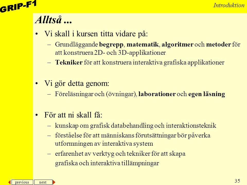 previous next 35 Introduktion Alltså... Vi skall i kursen titta vidare på: –Grundläggande begrepp, matematik, algoritmer och metoder för att konstruer