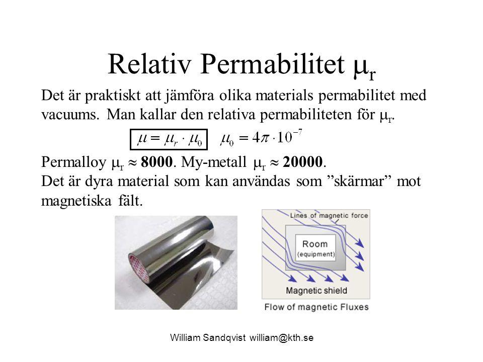 William Sandqvist william@kth.se Relativ Permabilitet  r Det är praktiskt att jämföra olika materials permabilitet med vacuums. Man kallar den relati