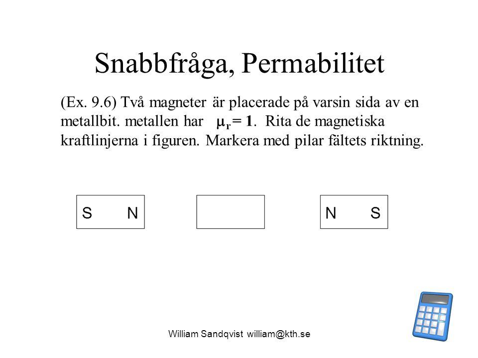 William Sandqvist william@kth.se Snabbfråga, Permabilitet (Ex. 9.6) Två magneter är placerade på varsin sida av en metallbit. metallen har  r = 1. Ri