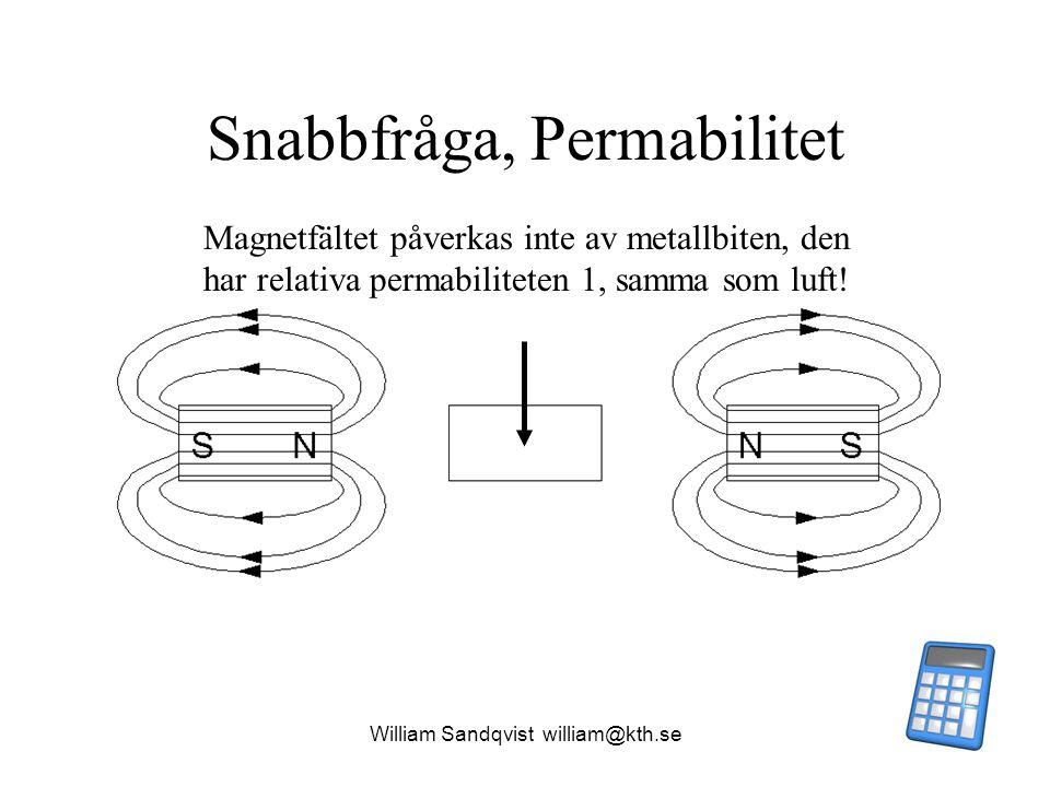 William Sandqvist william@kth.se Snabbfråga, Permabilitet Magnetfältet påverkas inte av metallbiten, den har relativa permabiliteten 1, samma som luft