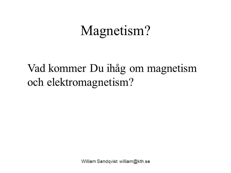 William Sandqvist william@kth.se Permanentmagneter Varje magnet har ett magnetiskt fält.