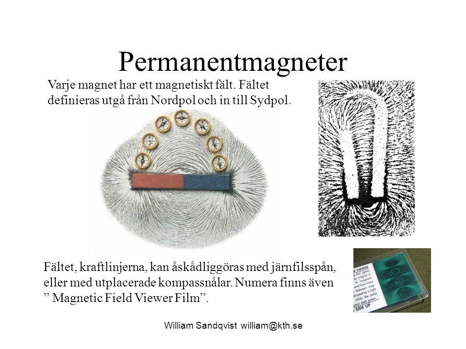William Sandqvist william@kth.se Permanentmagneter Varje magnet har ett magnetiskt fält. Fältet definieras utgå från Nordpol och in till Sydpol. Fälte