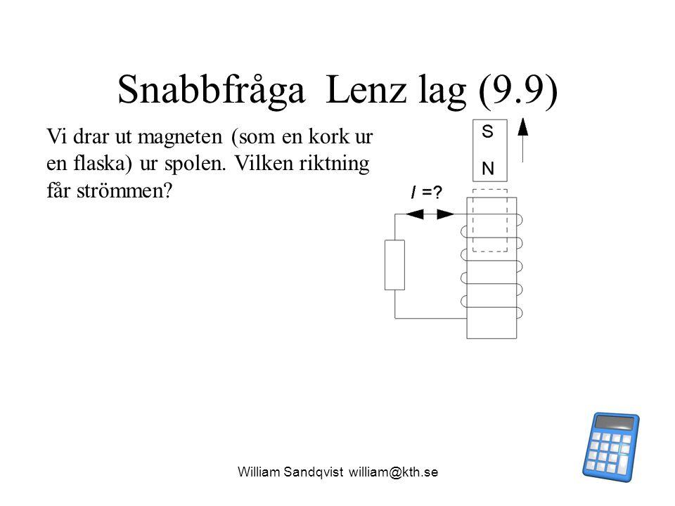William Sandqvist william@kth.se Snabbfråga Lenz lag (9.9) Vi drar ut magneten (som en kork ur en flaska) ur spolen. Vilken riktning får strömmen?