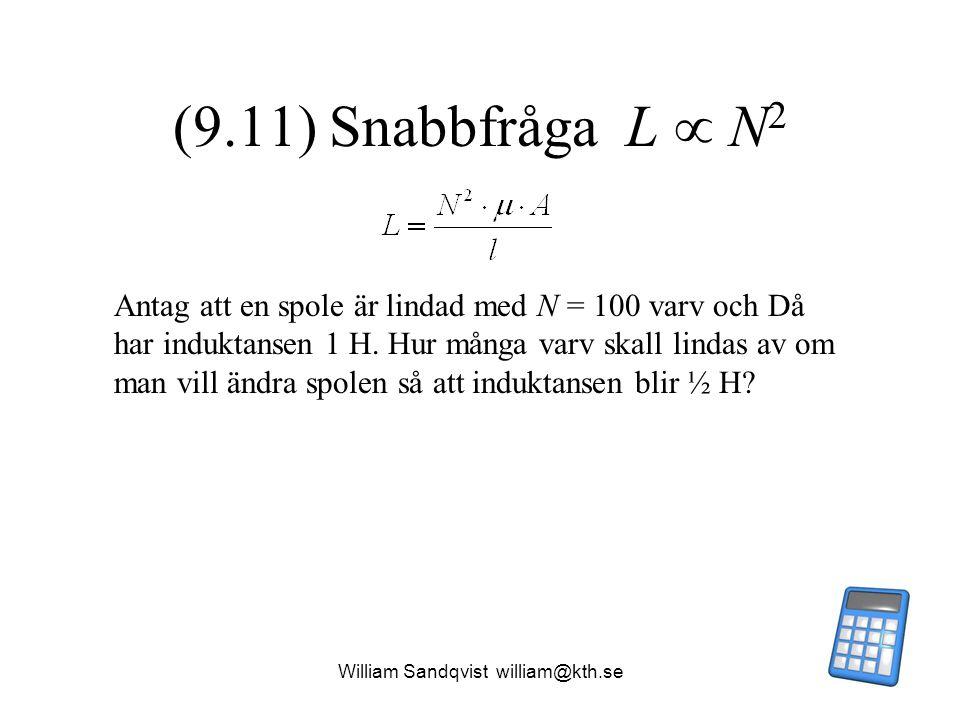 William Sandqvist william@kth.se (9.11) Snabbfråga L  N 2 Antag att en spole är lindad med N = 100 varv och Då har induktansen 1 H. Hur många varv sk