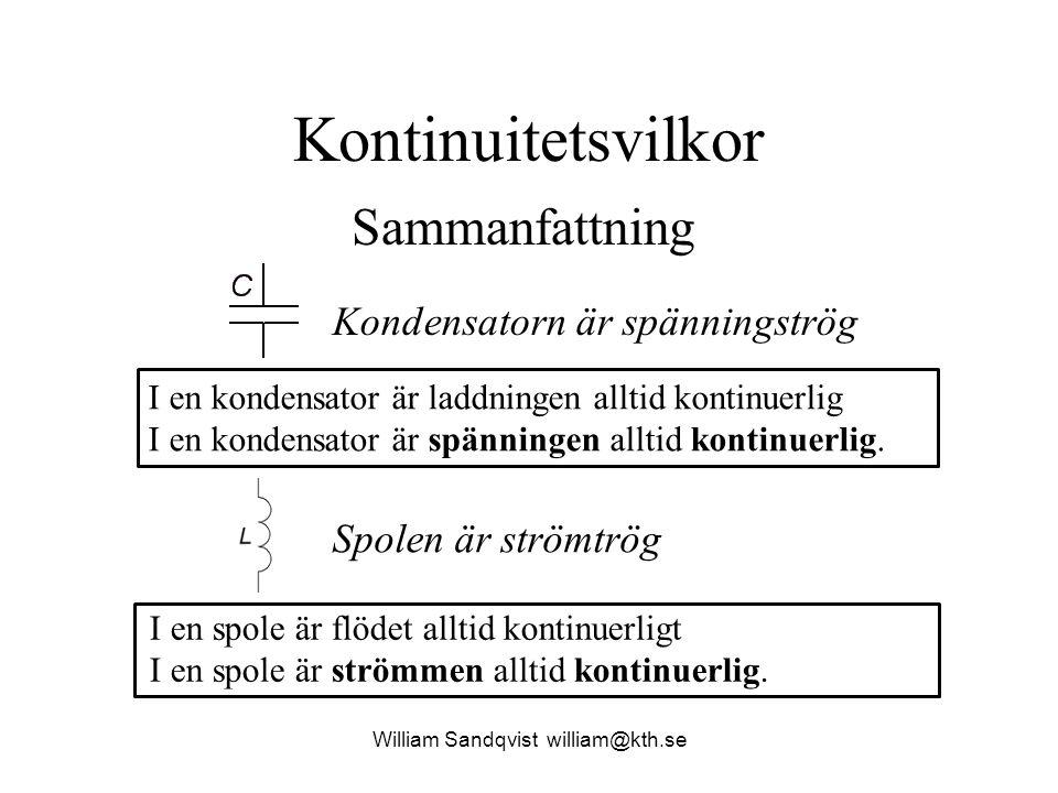 William Sandqvist william@kth.se Kontinuitetsvilkor I en kondensator är laddningen alltid kontinuerlig I en kondensator är spänningen alltid kontinuer