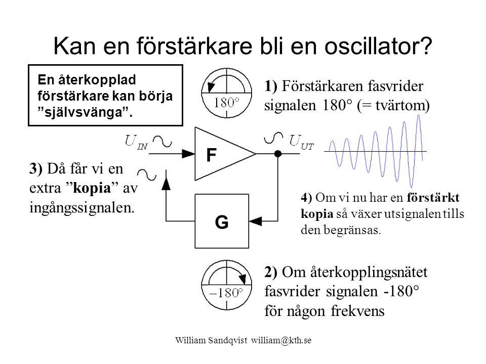 Kan en förstärkare bli en oscillator? William Sandqvist william@kth.se 2) Om återkopplingsnätet fasvrider signalen -180  för någon frekvens 1) Förstä
