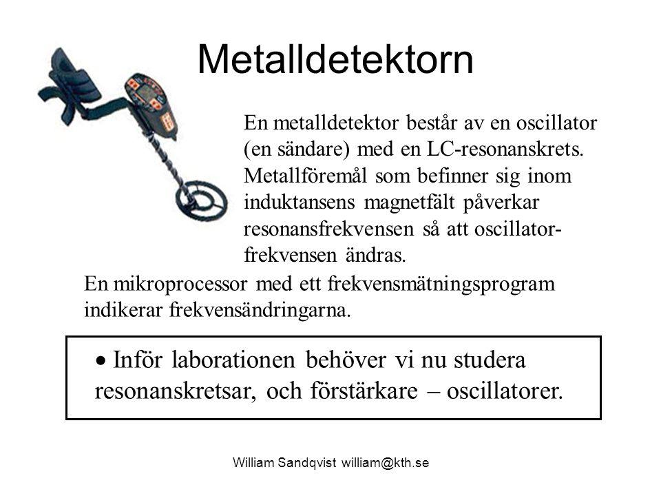 William Sandqvist william@kth.se Metalldetektorn En metalldetektor består av en oscillator (en sändare) med en LC-resonanskrets. Metallföremål som bef