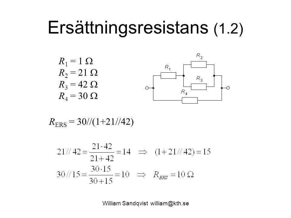 Ersättningsresistans (1.2) R 1 = 1  R 2 = 21  R 3 = 42  R 4 = 30  R ERS = 30//(1+21//42)