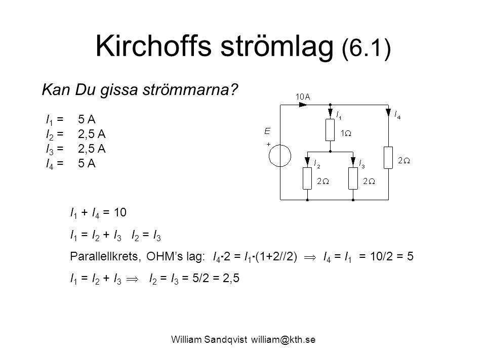 Kirchoffs strömlag (6.1) Kan Du gissa strömmarna.