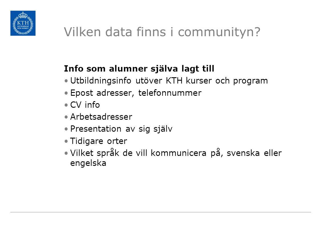 KTH Alumni Community Fler än 100 länder 13% inte en adress i Sverige 17 500 medlemmar 53500 personer i gränssnittet