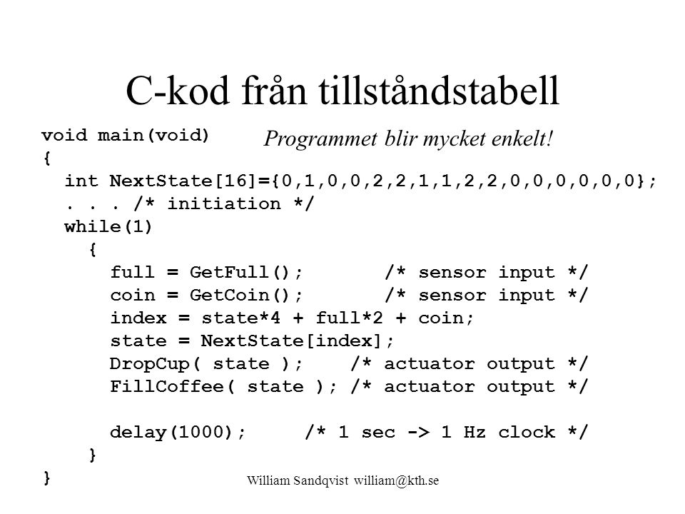 C-kod från tillståndstabell void main(void) { int NextState[16]={0,1,0,0,2,2,1,1,2,2,0,0,0,0,0,0};... /* initiation */ while(1) { full = GetFull(); /*
