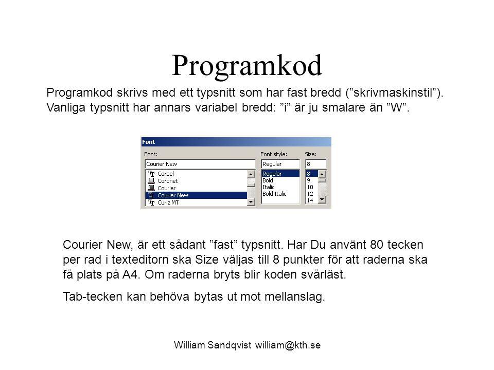 William Sandqvist william@kth.se Programkod Programkod skrivs med ett typsnitt som har fast bredd ( skrivmaskinstil ).