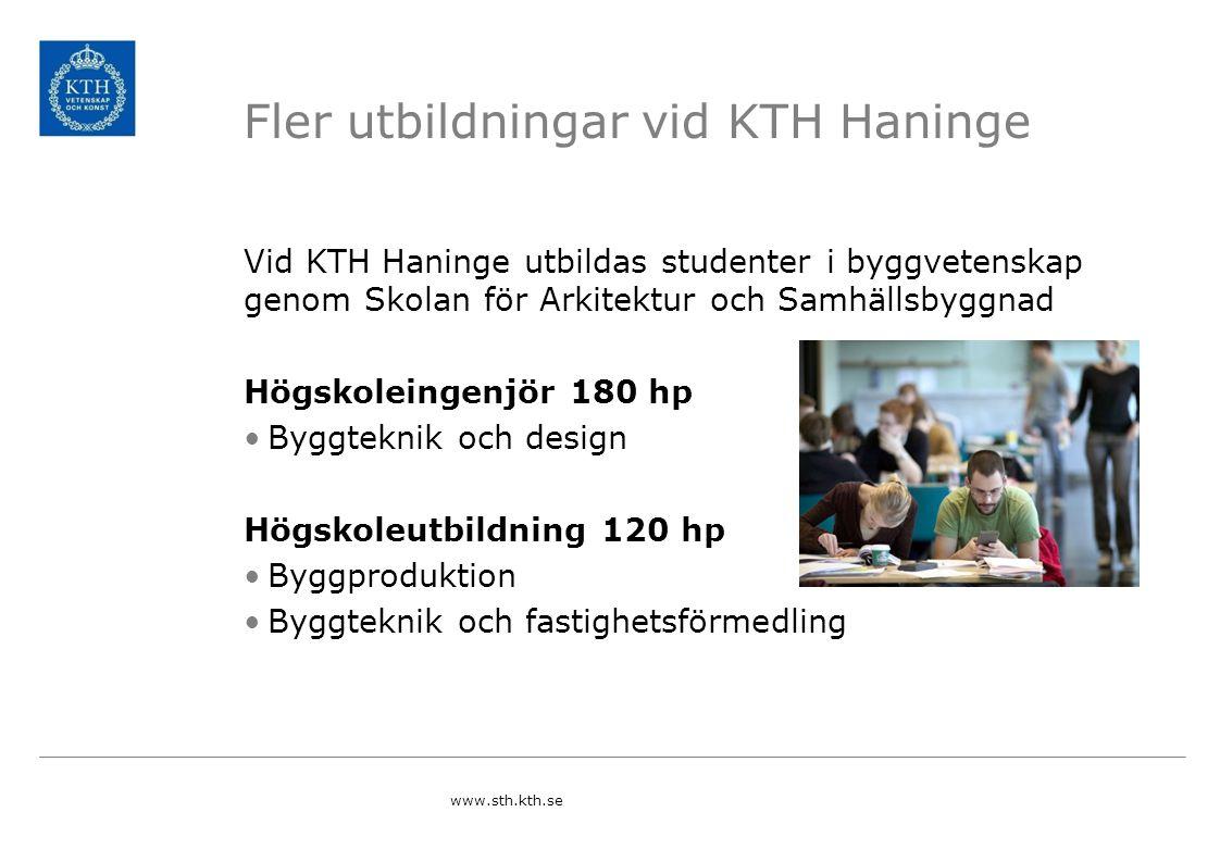 Fler utbildningar vid KTH Haninge Vid KTH Haninge utbildas studenter i byggvetenskap genom Skolan för Arkitektur och Samhällsbyggnad Högskoleingenjör