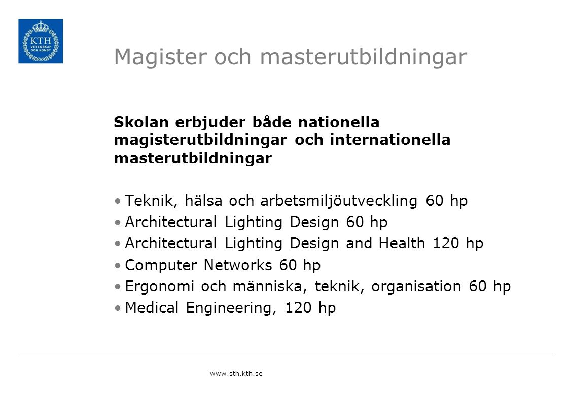 Magister och masterutbildningar Skolan erbjuder både nationella magisterutbildningar och internationella masterutbildningar Teknik, hälsa och arbetsmi