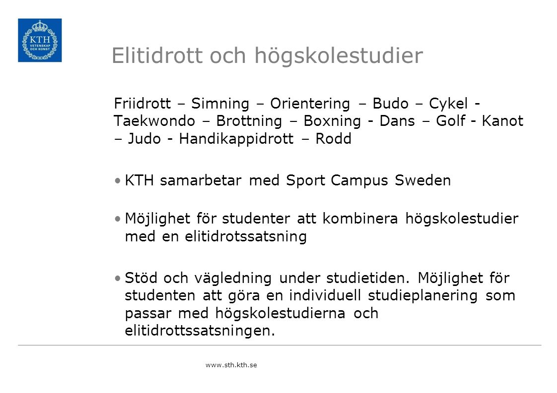 Elitidrott och högskolestudier Friidrott – Simning – Orientering – Budo – Cykel - Taekwondo – Brottning – Boxning - Dans – Golf - Kanot – Judo - Handi