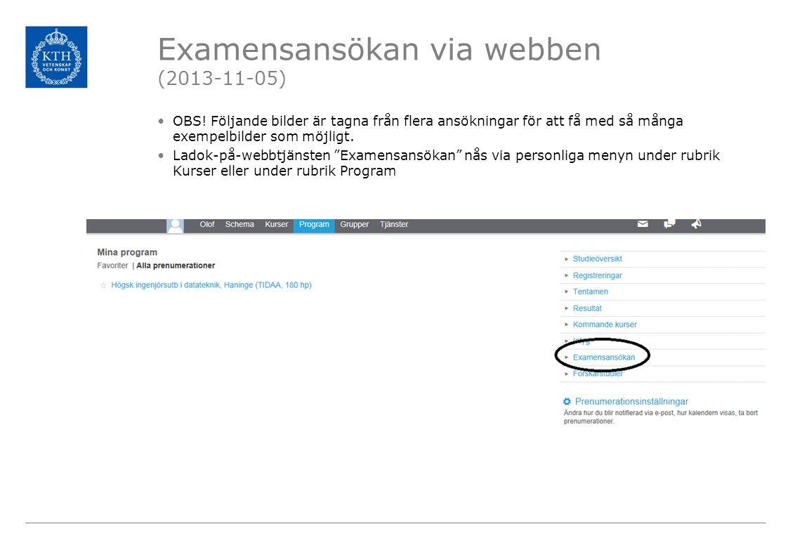 Examensansökan via webben (2013-11-05) OBS! Följande bilder är tagna från flera ansökningar för att få med så många exempelbilder som möjligt. Ladok-p