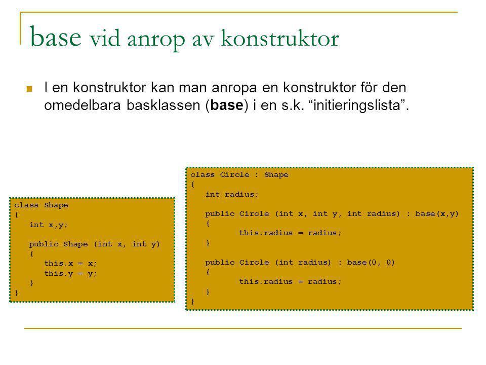 base vid anrop av konstruktor I en konstruktor kan man anropa en konstruktor för den omedelbara basklassen (base) i en s.k.