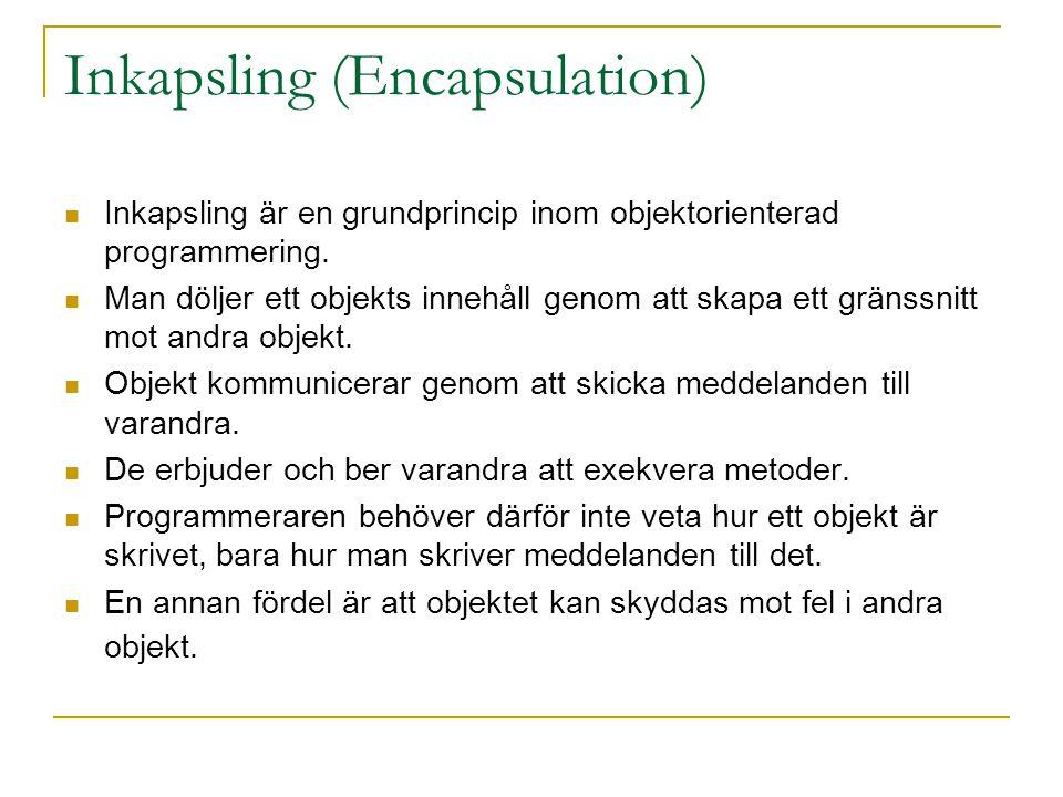 Inkapsling (Encapsulation) Inkapsling är en grundprincip inom objektorienterad programmering.