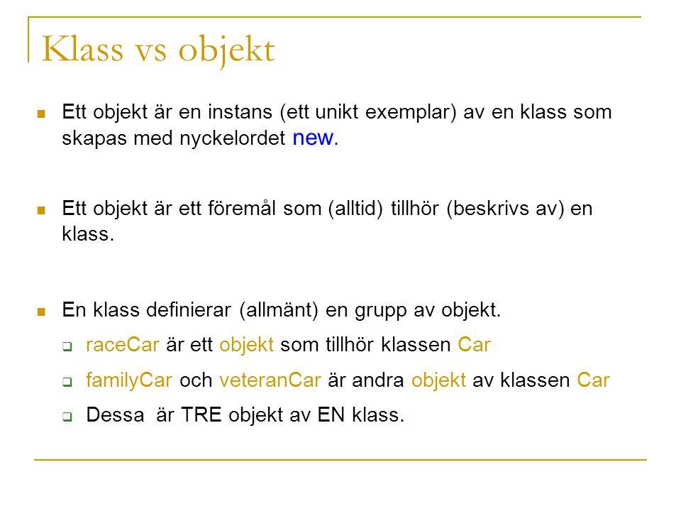 Klass vs objekt Ett objekt är en instans (ett unikt exemplar) av en klass som skapas med nyckelordet new. Ett objekt är ett föremål som (alltid) tillh