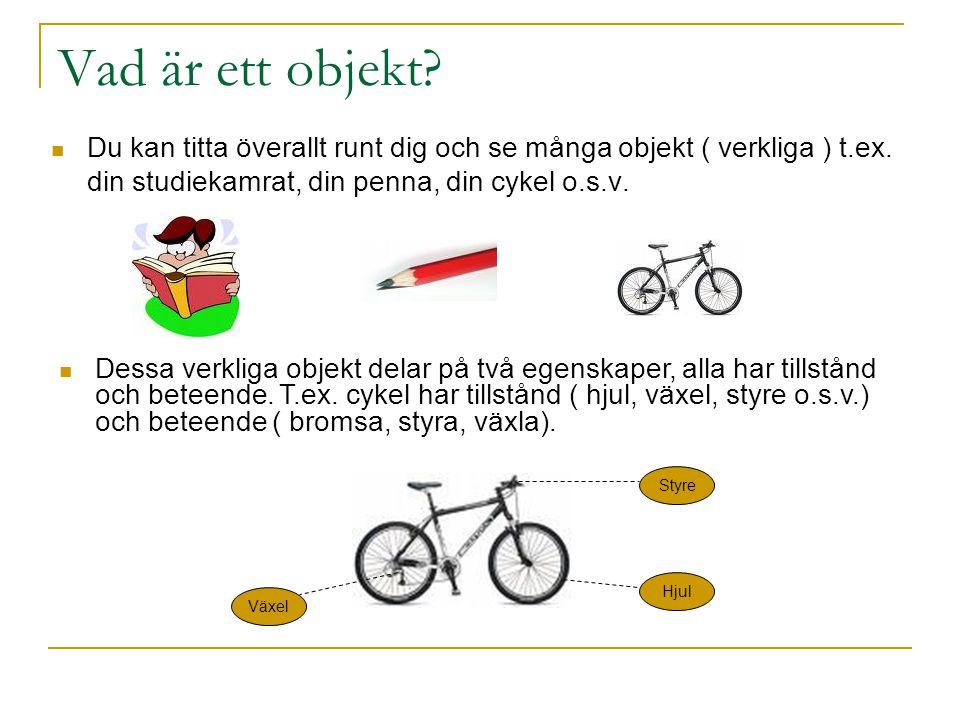 Vad är ett objekt? Du kan titta överallt runt dig och se många objekt ( verkliga ) t.ex. din studiekamrat, din penna, din cykel o.s.v. Dessa verkliga