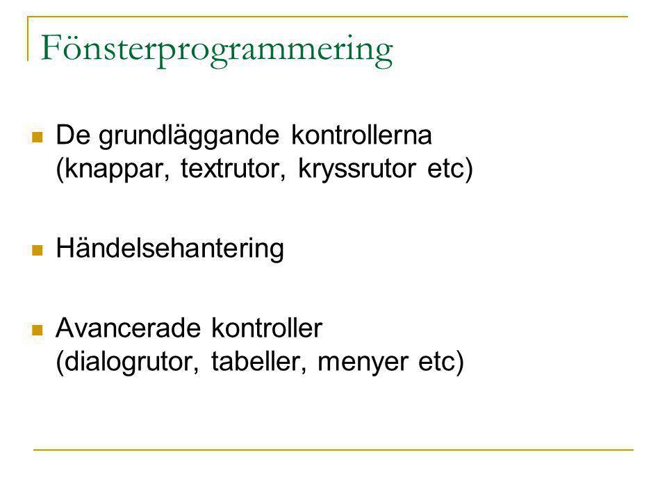 Fönsterprogrammering De grundläggande kontrollerna (knappar, textrutor, kryssrutor etc) Händelsehantering Avancerade kontroller (dialogrutor, tabeller