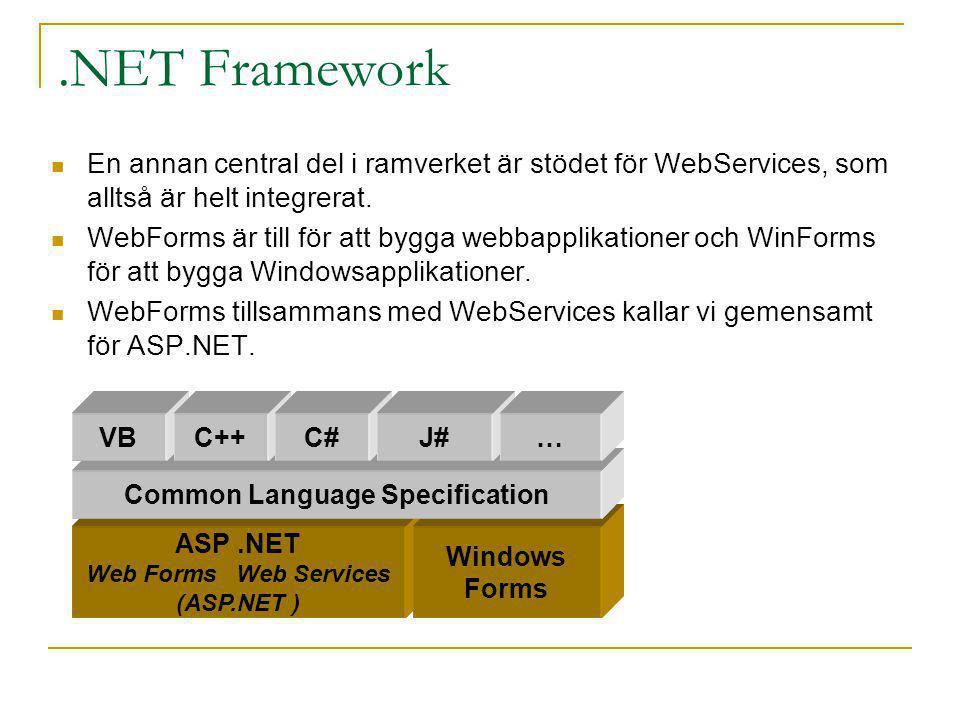 .NET Framework En annan central del i ramverket är stödet för WebServices, som alltså är helt integrerat. WebForms är till för att bygga webbapplikati