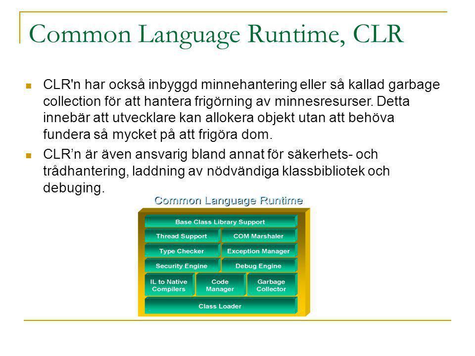 Common Language Runtime, CLR CLR n har också inbyggd minnehantering eller så kallad garbage collection för att hantera frigörning av minnesresurser.
