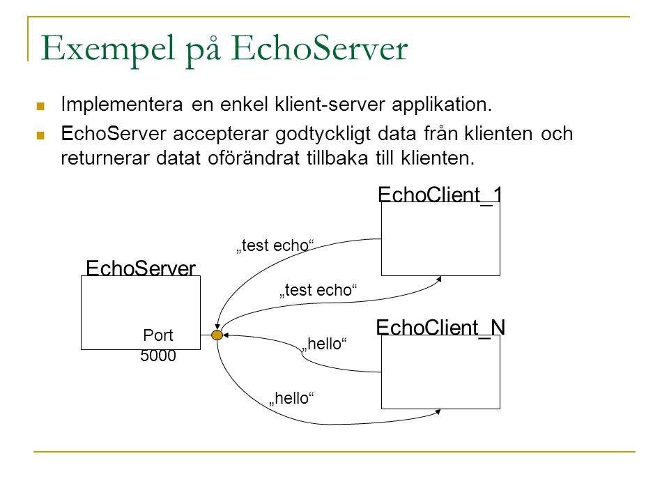 Exempel på EchoServer Implementera en enkel klient-server applikation. EchoServer accepterar godtyckligt data från klienten och returnerar datat oförä