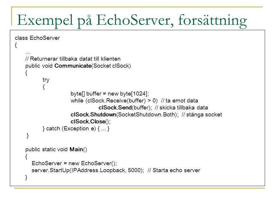 Exempel på EchoServer, forsättning class EchoServer {... // Returnerar tillbaka datat till klienten public void Communicate(Socket clSock) { try { byt