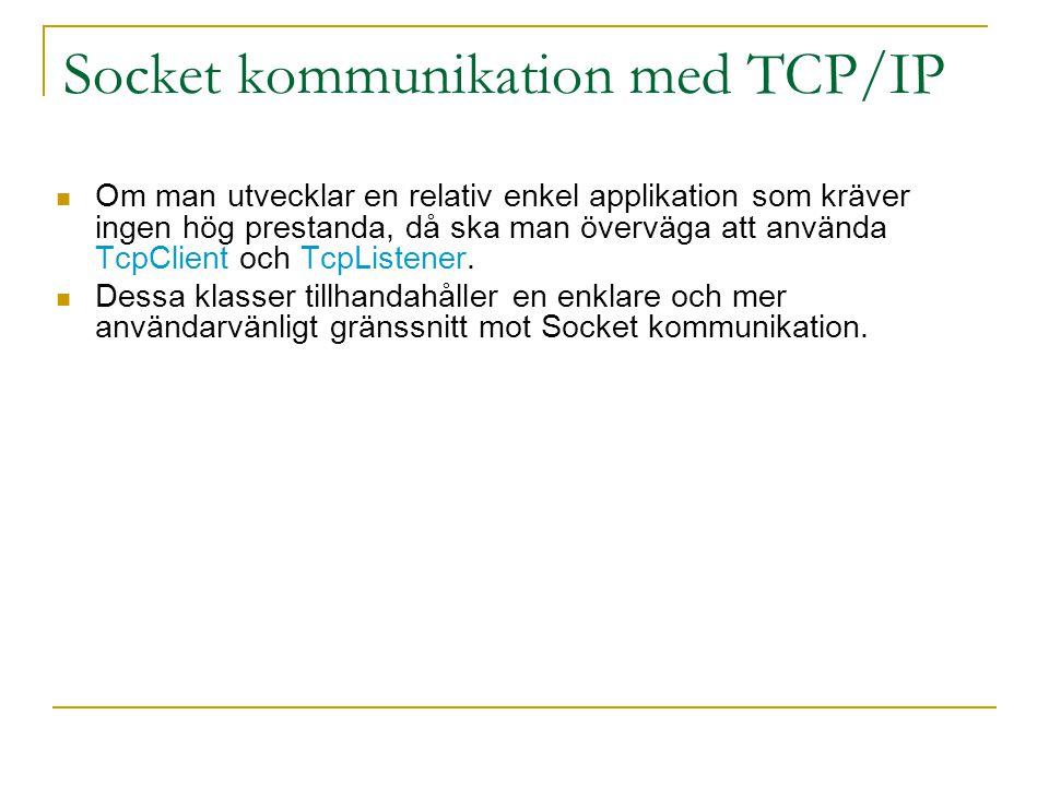 Socket kommunikation med TCP/IP Om man utvecklar en relativ enkel applikation som kräver ingen hög prestanda, då ska man överväga att använda TcpClien